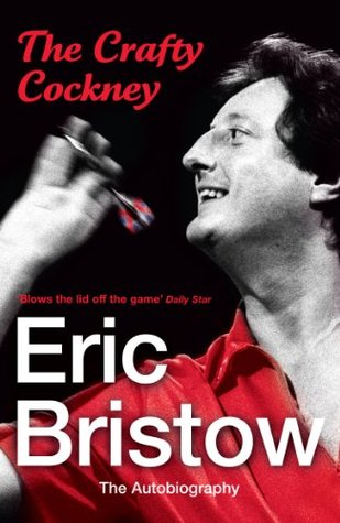 Eric Bristow: The Autobiography: The Crafty Cockney  by  Eric Bristow