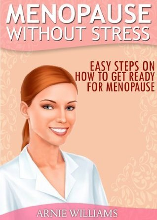 Menopause Without Stress: How To Get Ready For Menopause  by  Arnie Williams