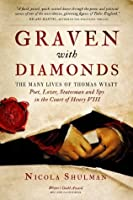 Graven With Diamonds: The Many Lives of Thomas Wyatt: Poet, Lover, Statesman, and Spy in the Court of Henry VIII