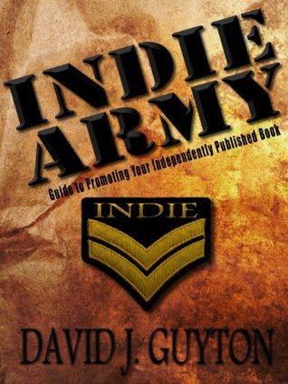 Indie Army: Guide to Promoting Your Independently Published Book  by  David Guyton