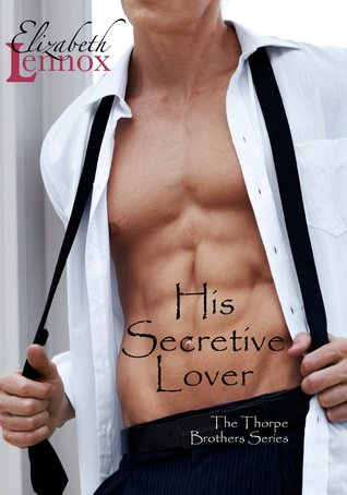 His Secretive Lover  (The Thorpe Brothers, #3) Elizabeth Lennox