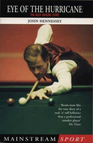 Alex Higgins: Snooker Legend: Eye of the Hurricane J Hennessey