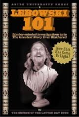 Lebowski 101: Limber-Minded Investigations into the Greatest Story Ever Blathered  by  Oliver Benjamin