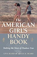 The American Girl's Handy Book: Making the Most of Outdoor Fun