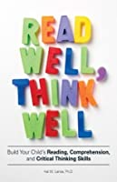 Read Well, Think Well: Build Your Child's Reading, Comprehension, and Critical Thinking Skills