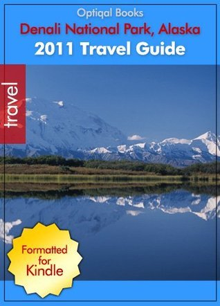 Denali National Park 2011 Travel Guide Optiqual Books