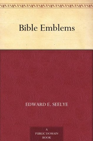 Bible Emblems  by  Edward E. Seelye