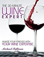The 30 Minute Wine Expert