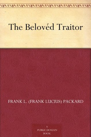 The Beloved Traitor Frank L. (Frank Lucius) Packard
