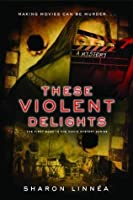 These Violent Delights (Movie Mystery Series)