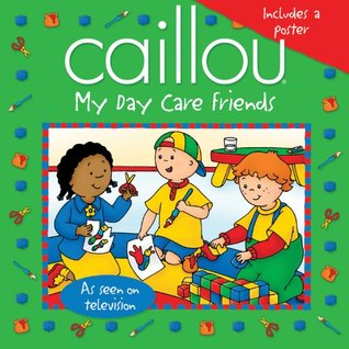 Caillou: My Day Care Friends (Playtime series)  by  Sarah Margaret Johanson
