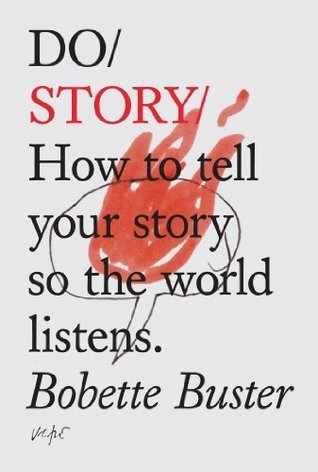 Do Story: How to tell your story so the world listens (Do Books Book 5)  by  Bobette Buster