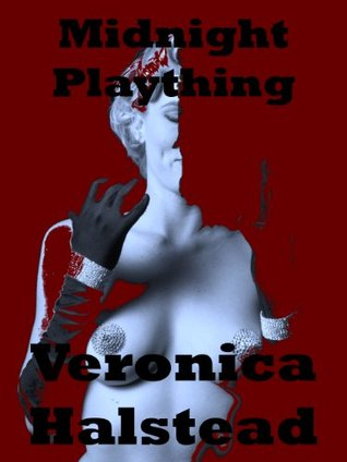 MIDNIGHT PLAYTHING: A Very Rough and Reluctant Gangbang Short  by  Veronica Halstead