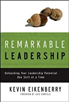 Remarkable Leadership: Unleashing Your Leadership Potential One Skill at a Time (J-B US non-Franchise Leadership)