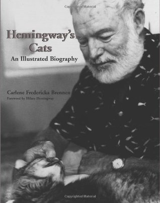 Hemingways Cats: An Illustrated Biography  by  Carlene Fredericka Brennen