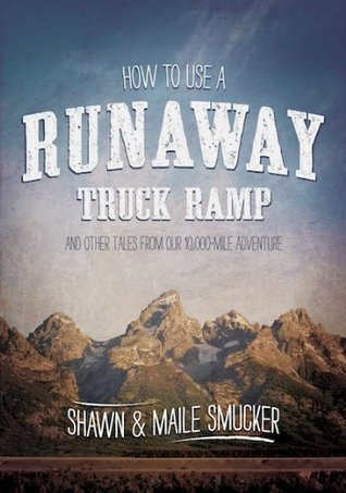 How to Use a Runaway Truck Ramp  by  Shawn Smucker