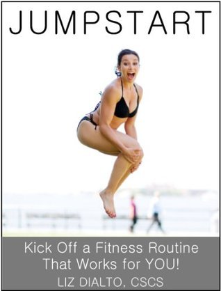 JUMPSTART: Kick Off a Fitness Routine That Works for YOU!  by  Liz DiAlto