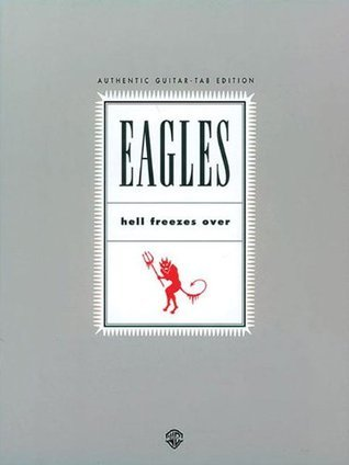Eagles -- Hell Freezes Over: Authentic Guitar TAB  by  Eagles