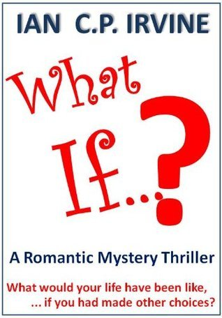 What If? (What If? #1)  by  Ian C.P. Irvine