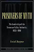 Prisoners of Myth: The Leadership of the Tennessee Valley Authority, 1933-1990