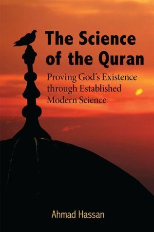 The Science of the Quran: Proving Gods Existence through Established Modern Science  by  Ahmad Hassan