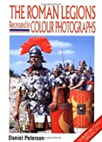 The Roman Legions Recreated In Color Photographs (Europa Militaria)