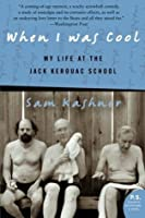 When I Was Cool: My Life at the Jack Kerouac School