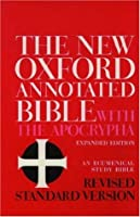 The New Oxford Annotated Bible with the Apocrypha, RSV: Containing the 2nd Edition of the New Testament & an Expanded Edition of the Apocrypha