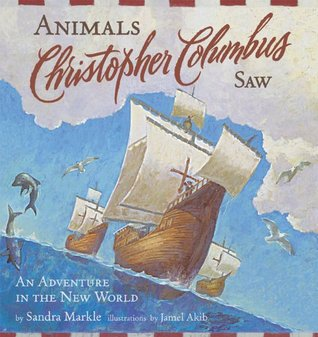 Animals Christopher Columbus Saw: An Adventure in the New World (Explorers (Chronicle Books))  by  Sandra Markle
