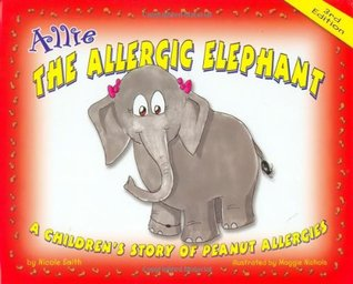 Allie the Allergic Elephant: A Childrens Story of Peanut Allegries Nicole Smith