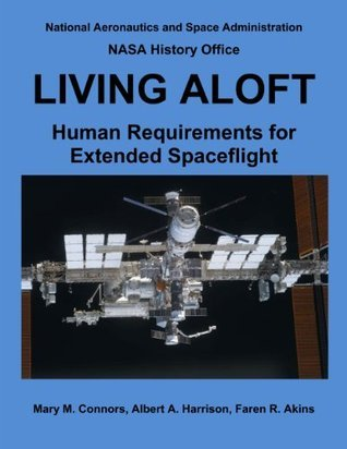 LIVING ALOFT: Human Requirements for Extended Spaceflight (NASA History Series) Albert A. Harrison