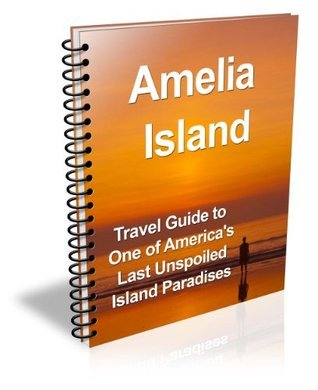 Amelia Island, Northern Florida: a Travel Guide to One of Americas Last Unspoiled Island Paradises  by  George Vandenberg