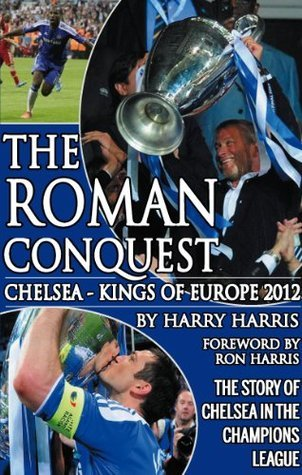 The Roman Conquest - Chelsea Kings of Europe 2012 Harry  Harris