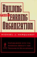 Building the Learning Organization: A Systems Approach to Quantum Improvement and Global Success