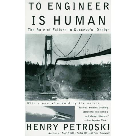 To Engineer Is Human: The Role of Failure in Successful Design - Henry Petroski