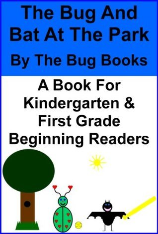 The Bug And Bat At The Park (The Bug Books For Beginning/Early Readers In Kindergarten And First Grade)  by  The Bug Books