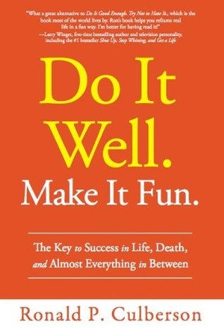 Do It Well. Make It Fun.: The Key to Success in Life, Death, and Almost Everything in Between Ronald Culberson