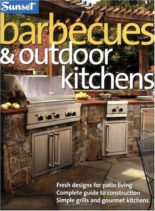 Barbecues & Outdoor Kitchens: Fresh Design for Patio Living, Complete Guide to Construction, Simple Grills and Gourmet Kitchens Sunset Magazines & Books