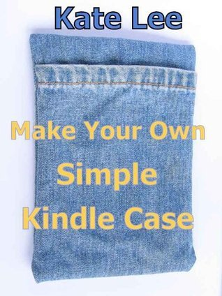 Make Your Own Simple Kindle Case  by  Kate Lee