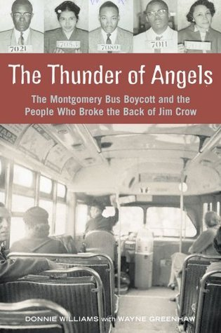 The Thunder of Angels: The Montgomery Bus Boycott and the People Who Broke the Back of Jim Crow Donnie Williams