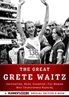 The Great Grete Waitz: Inspiration, Hero, Champion: The Woman Who Transformed Running