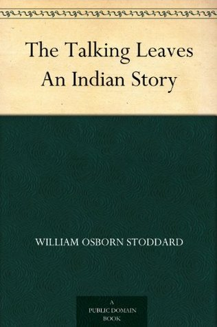 The Talking Leaves An Indian Story William O. Stoddard