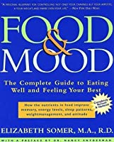 Food and Mood: The Complete Guide To Eating Well and Feeling Your Best