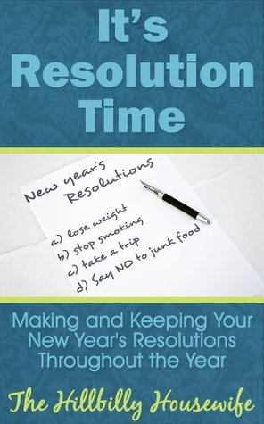 Its Resolution Time - Making and Keeping Your New Years Resolutions throughout the Year  by  Hillbilly Housewife