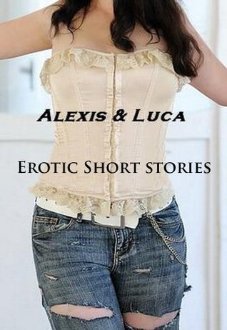 Alexis and Luca - Erotic short stories Kathleen Stenzel