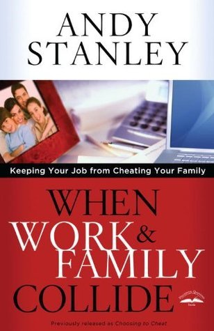 When Work and Family Collide: Keeping Your Job from Cheating Your Family  by  Andy Stanley