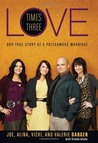 Love Times Three: Our True Story of a Polygamous Marriage Joe Darger