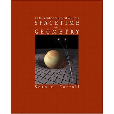 Spacetime and Geometry: An Introduction to General Relativity - Sean Carroll