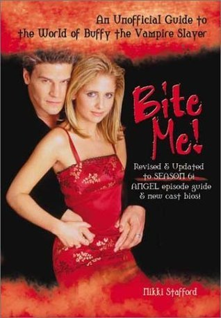 Bite Me!: An Unofficial Guide to the World of Buffy the Vampire Slayer Nikki Stafford