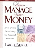 How To Manage Your Money: An In-Depth Bible Study on Personal Finances